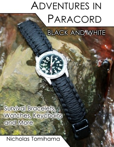 Adventures in Paracord Black and White: Survival Bracelets, Watches, Keychains and More