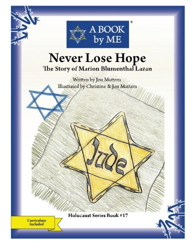 Never Lose Hope: The Story of Marion Blumenthal Lazan A BOOK by ME) PDF Download Free