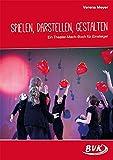 Image de Spielen, Darstellen, Gestalten: Ein Theater-Mach-Buch auch für Einsteiger