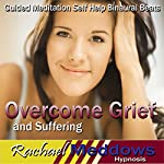Overcome Grief and Suffering Hypnosis: Grieve Well & Move on From Loss, Guided Meditation, Self-Help Subliminal, Binaural Beats | Rachael Meddows