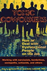 Toxic Coworkers: How to Deal with Dysfunctional People on the Job