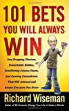img - for 101 Bets You Will Always Win: Jaw-Dropping Illusions, Remarkable Riddles, Scintillating Science Stunts, and Cunning Conundrums That Will Astound and Amaze Everyone You Know book / textbook / text book