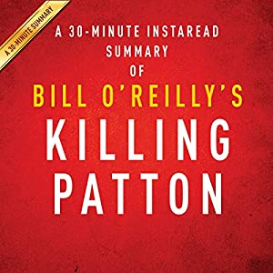 Bill O'Reilly and Martin Dugard's Killing Patton: The Strange Death of World War II's Most Audacious General Audiobook