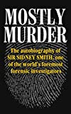 img - for Mostly Murder: The Autobiography of Sir Sidney Smith, One of the World's Foremost Forensic Investigators book / textbook / text book
