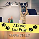 Above the Paw: Paw Enforcement Series, Book 5 | Diane Kelly