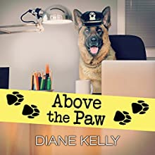 Above the Paw: Paw Enforcement Series, Book 5 Audiobook by Diane Kelly Narrated by Coleen Marlo