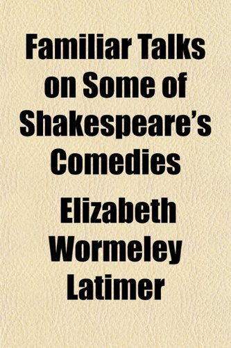 Familiar Talks on Some of Shakespeare's Comedies