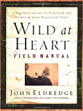 img - for Wild at Heart Field Manual: A Personal Guide to Discover the Secret of Your Masculine Soul book / textbook / text book