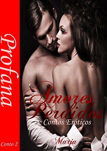 Amores Perdidos - Contos Eróticos: Profana