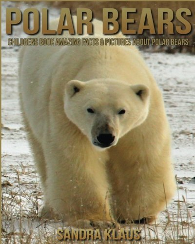 Childrens Book: Amazing Facts & Pictures about Polar bears
