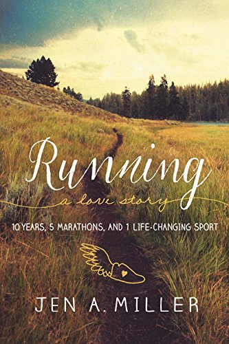 Download Running: A Love Story: 10 Years, 5 Marathons, and 1 Life-Changing Sport