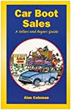 Car Boot Sales: A Sellers' and Buyers' Guide Alan Coleman
