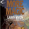 More Magic Audiobook by Larry Niven, Roger Zelazny, Bob Shaw, Dian Girard Narrated by John Morgan