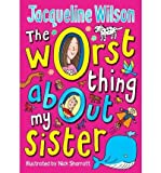 Jacqueline Wilson [ THE WORST THING ABOUT MY SISTER BY WILSON, JACQUELINE](AUTHOR)HARDBACK