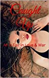 img - for Caught Up-All Is Fair in Love & War book / textbook / text book