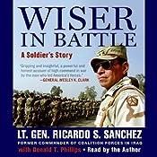 Wiser in Battle: A Soldier's Story | [Ricardo S. Sanchez]