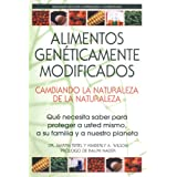 Alimentos Genéticamente Modificados: Cambiando la Naturaleza de la Naturaleza: Qué necesita saber para proteger...