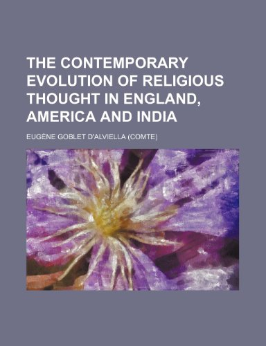 The contemporary evolution of religious thought in England, America and India