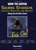 img - for How to Catch Salmon, Sturgeon, Lingcod, Rockfish, and Halibut Along the Pacific Coast: Fish On! book / textbook / text book