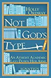 Not Gods Type: An Atheist Academic Lays Down Her Arms