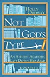 Not God's Type: An Atheist Academic L...