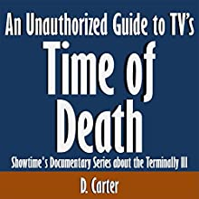 An Unauthorized Guide to TV's 'Time of Death': Showtime's Documentary Series About the Terminally Ill (       UNABRIDGED) by D. Carter Narrated by Kevin Kollins