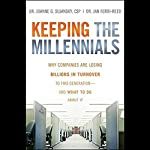 Keeping the Millennials: Why Companies Lose Billions in Turnover to This Generation - and What to Do About It | Joanne Sujansky