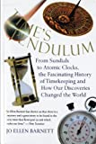 Time's Pendulum: From Sundials to Atomic Clocks, the Fascinating History of Timekeeping and How Our Discoveries Changed the World (0156006499) by Jo Ellen Barnett