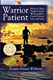 img - for Warrior Patient: How to Beat Deadly Diseases With Laughter, Good Doctors, Love, and Guts. book / textbook / text book