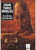 From Three Worlds: New Writing from Ukraine (Glass Innactive Series) (Ukrainian Edition)