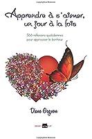 Apprendre à s'aimer, un jour à la fois: 366 réflexions quotidiennes pour apprivoiser le bonheur