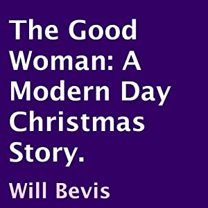 The Good Woman: A Modern Day Christmas Story | [Will Bevis]