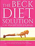 The Beck Diet Solution for Weight Loss Journal: Track Your Progress See What Works: A Must for Anyone on the Beck Diet Solution