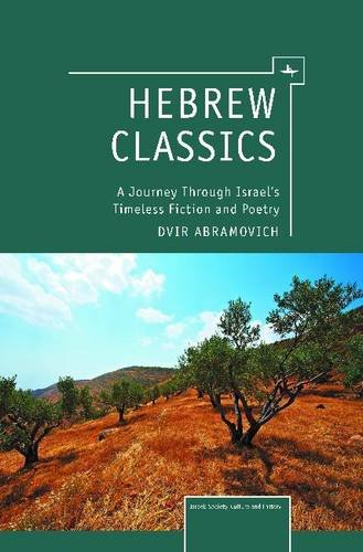 Hebrew Classics: A Journey Through Israel's Timeless Fiction and Poetry (Israel: Society, Culture, and History)