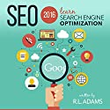 SEO 2016: Learn Search Engine Optimization Hörbuch von R. L. Adams Gesprochen von: Smokey Rivers