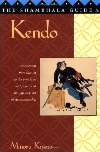 The Shambhala Guide to Kendo: Its Philosophy, History, and Spiritual Dimension