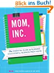 Mom, Inc.: The Essential Guide to Run...