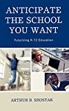 img - for Anticipate the School You Want: Futurizing K-12 Education by Art Shostak (2008-08-16) book / textbook / text book