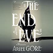 The End of Eve: A Memoir | [Ariel Gore]