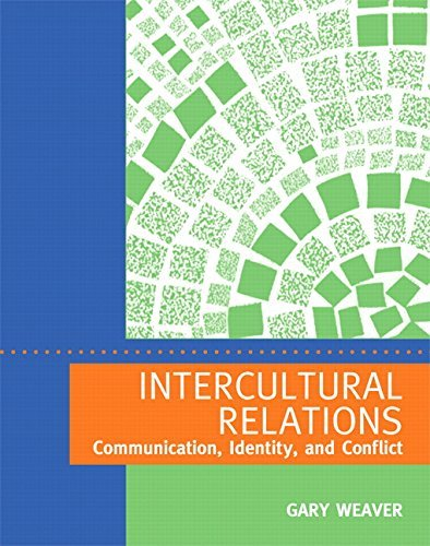 By Gary R. Weaver Intercultural Relations: Communication, Identity, and Conflict (1st Edition)