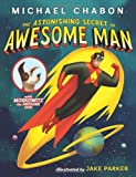 Michael Chabon The Astonishing Secret of Awesome Man