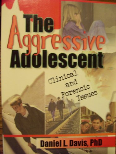 The Aggressive Adolescent: Clinical And Forensic Issues front-951388