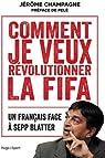 Comment je veux r�volutionner la FIFA par Champagne