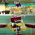 The City Baker's Guide to Country Living Audiobook by Louise Miller Narrated by Jorjeana Marie