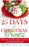 25 Days of Christmas Treats: Delicious, no-fail recipes to please even the pickiest eater!