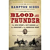 Blood and Thunder: The Epic Story of Kit Carson and the Conquest of the American West ~ Hampton Sides