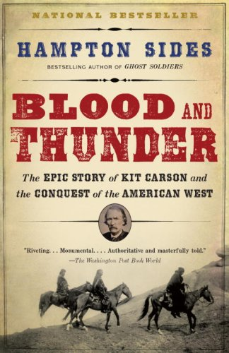 Blood and Thunder  The Epic Story of Kit Carson and the Conquest of the American West, Hampton Sides
