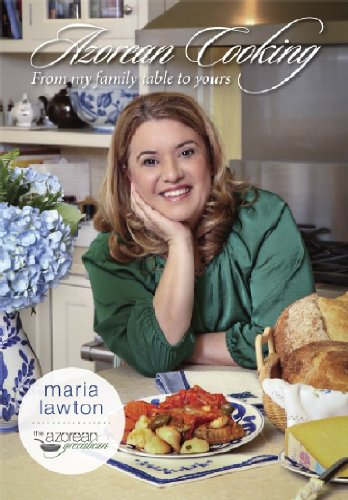 Azorean Cooking; From My Table to Yours by Maria Lawton
