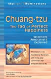 Chuang-tzu: The Tao of Perfect Happiness - Selections Annotated & Explained (SkyLight Illuminations)
