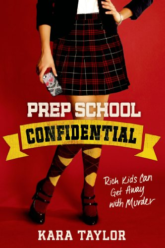 Prep School Confidential (A Prep School Confidential Novel) by Kara Taylor